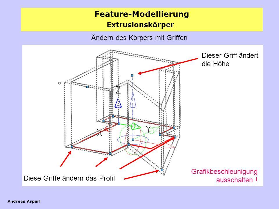 Feature-Modellierung Andreas Asperl Ändern des Körpers mit Griffen Diese Griffe ändern das Profil Dieser Griff ändert die Höhe Grafikbeschleunigung au