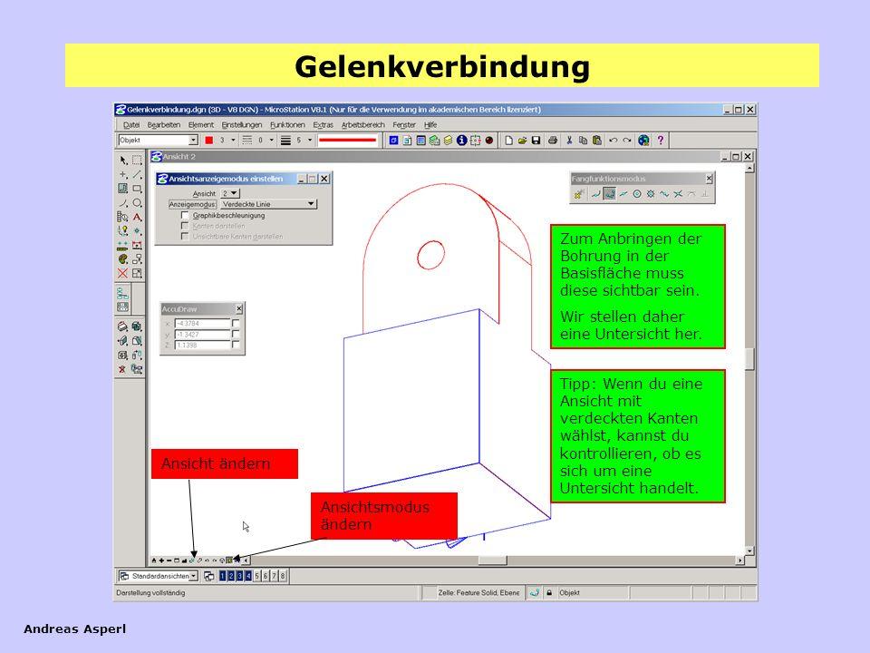 Gelenkverbindung Andreas Asperl Zum Anbringen der Bohrung in der Basisfläche muss diese sichtbar sein. Wir stellen daher eine Untersicht her. Ansicht