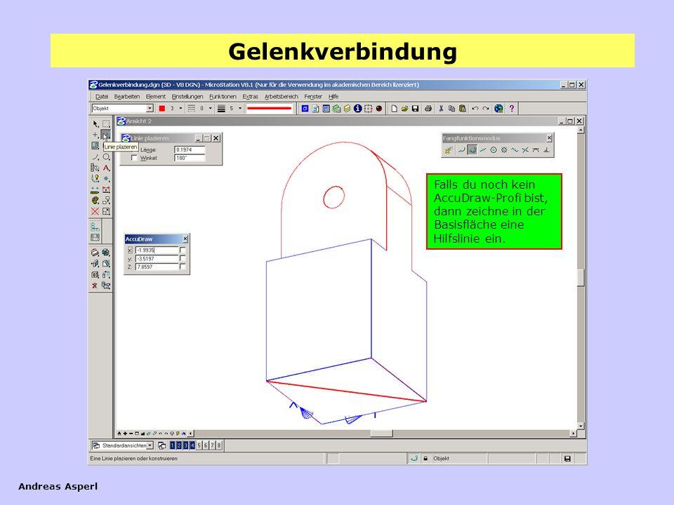 Gelenkverbindung Andreas Asperl Falls du noch kein AccuDraw-Profi bist, dann zeichne in der Basisfläche eine Hilfslinie ein.