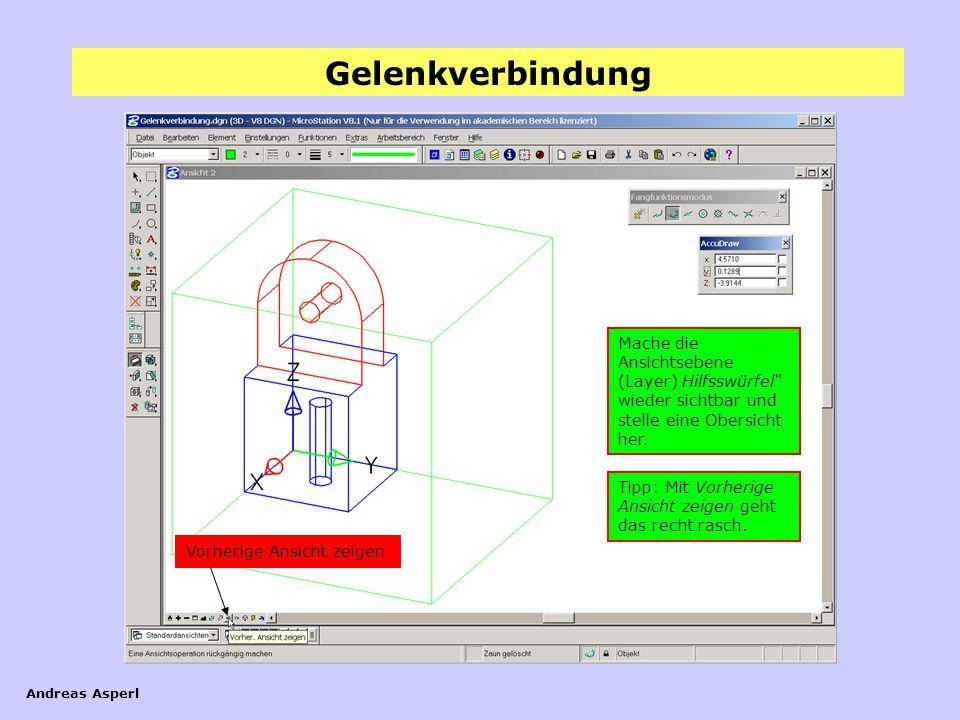 Gelenkverbindung Andreas Asperl Mache die Ansichtsebene (Layer) Hilfsswürfel wieder sichtbar und stelle eine Obersicht her. Tipp: Mit Vorherige Ansich