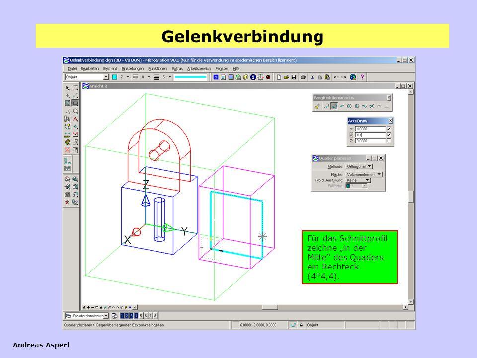 Gelenkverbindung Andreas Asperl Für das Schnittprofil zeichne in der Mitte des Quaders ein Rechteck (4*4,4).