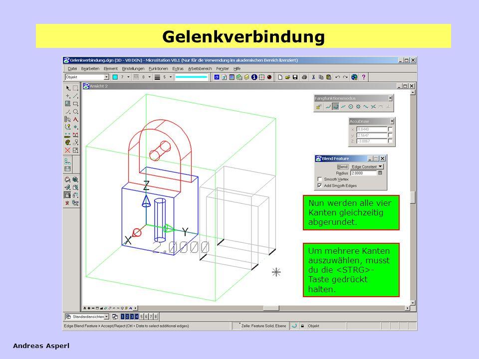 Gelenkverbindung Andreas Asperl Nun werden alle vier Kanten gleichzeitig abgerundet. Um mehrere Kanten auszuwählen, musst du die - Taste gedrückt halt