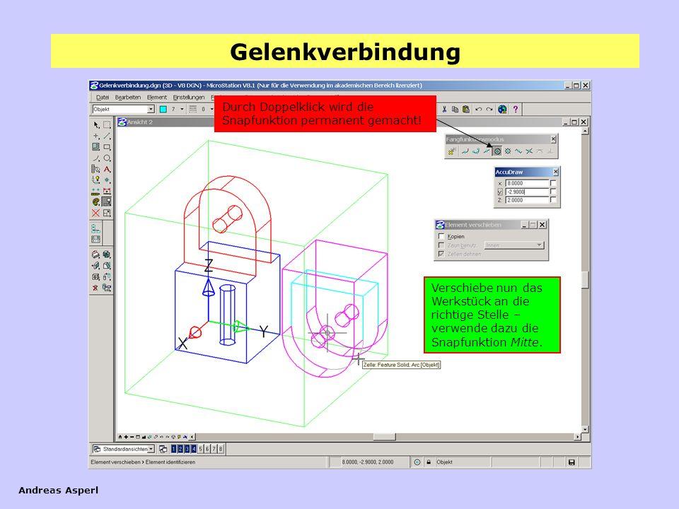 Gelenkverbindung Andreas Asperl Verschiebe nun das Werkstück an die richtige Stelle – verwende dazu die Snapfunktion Mitte. Durch Doppelklick wird die