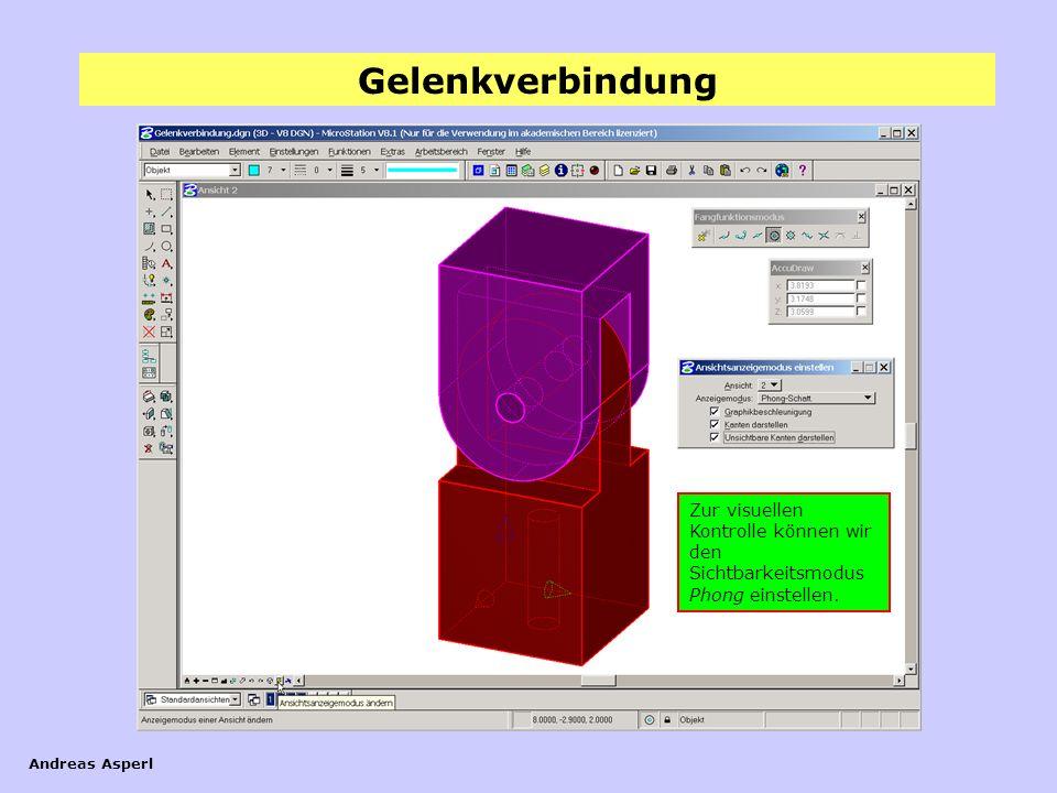 Gelenkverbindung Andreas Asperl Zur visuellen Kontrolle können wir den Sichtbarkeitsmodus Phong einstellen.