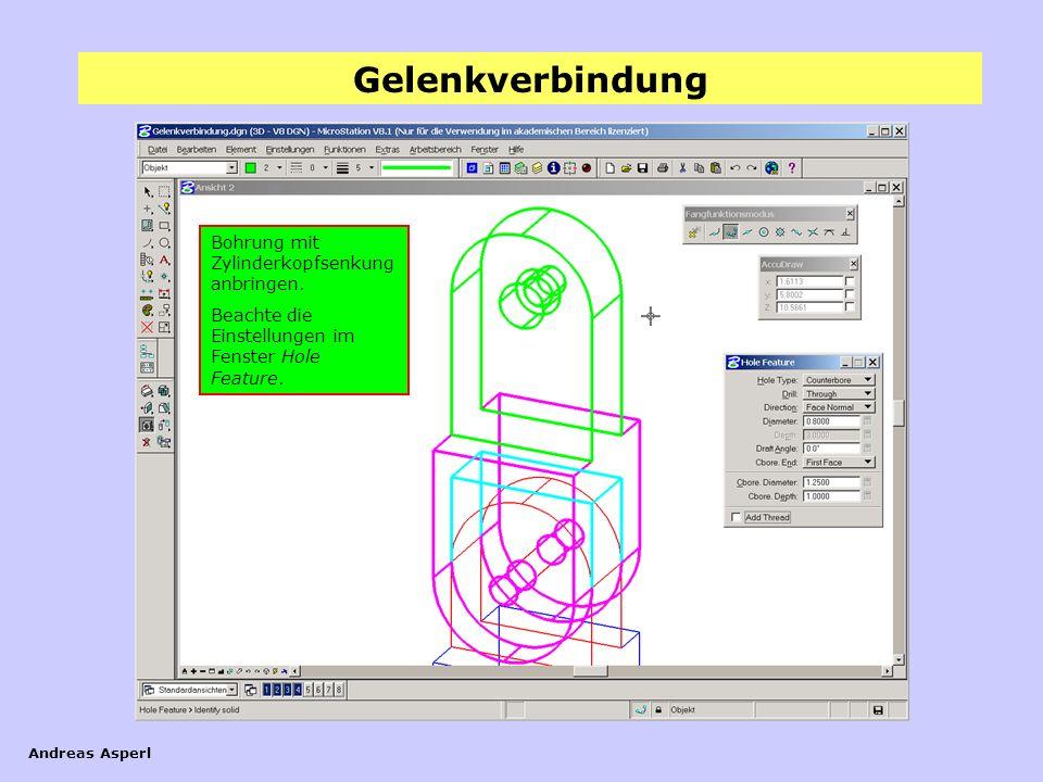 Gelenkverbindung Andreas Asperl Bohrung mit Zylinderkopfsenkung anbringen. Beachte die Einstellungen im Fenster Hole Feature.