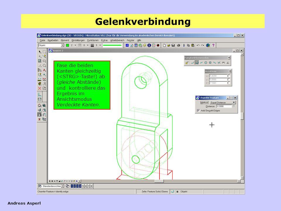Gelenkverbindung Andreas Asperl Fase die beiden Kanten gleichzeitig ( -Taste!) ab (gleiche Abstände) und kontrolliere das Ergebnis im Ansichtsmodus Ve