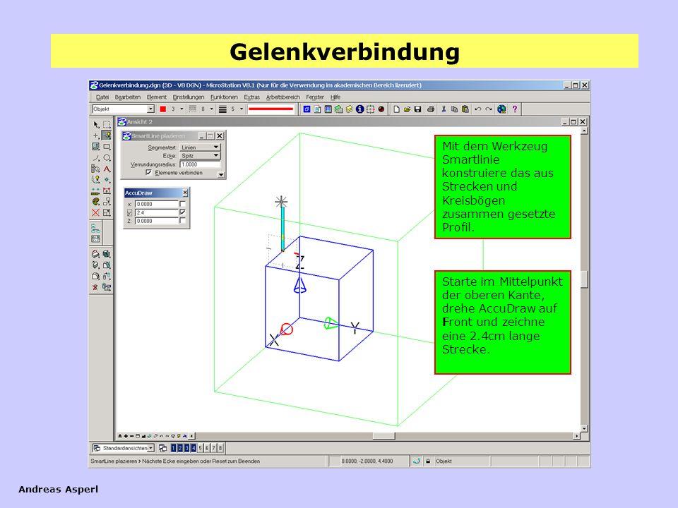 Gelenkverbindung Andreas Asperl Mache die Ansichtsebene (Layer) Hilfsswürfel wieder sichtbar und stelle eine Obersicht her.