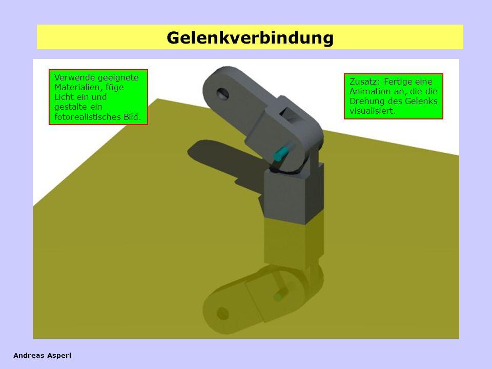 Gelenkverbindung Andreas Asperl Verwende geeignete Materialien, füge Licht ein und gestalte ein fotorealistisches Bild. Zusatz: Fertige eine Animation