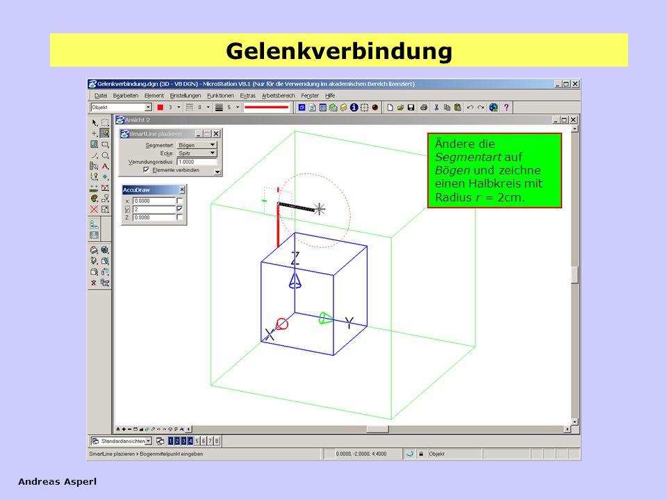 Gelenkverbindung Andreas Asperl Ändere die Segmentart auf Bögen und zeichne einen Halbkreis mit Radius r = 2cm.