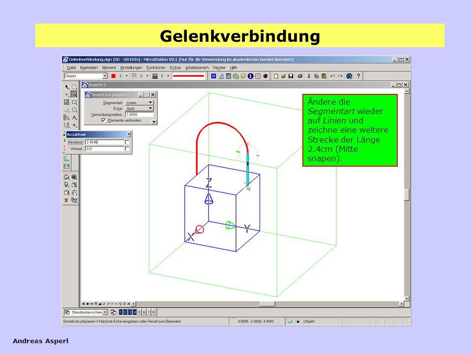 Gelenkverbindung Andreas Asperl Ändere die Segmentart wieder auf Linien und zeichne eine weitere Strecke der Länge 2.4cm (Mitte snapen).