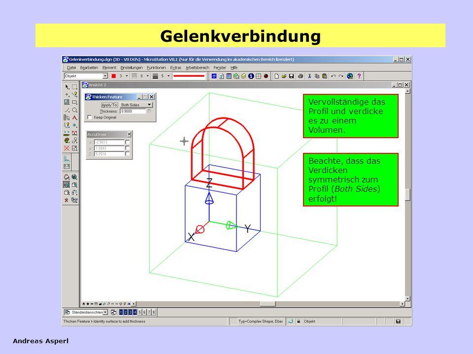 Gelenkverbindung Andreas Asperl Vervollständige das Profil und verdicke es zu einem Volumen. Beachte, dass das Verdicken symmetrisch zum Profil (Both