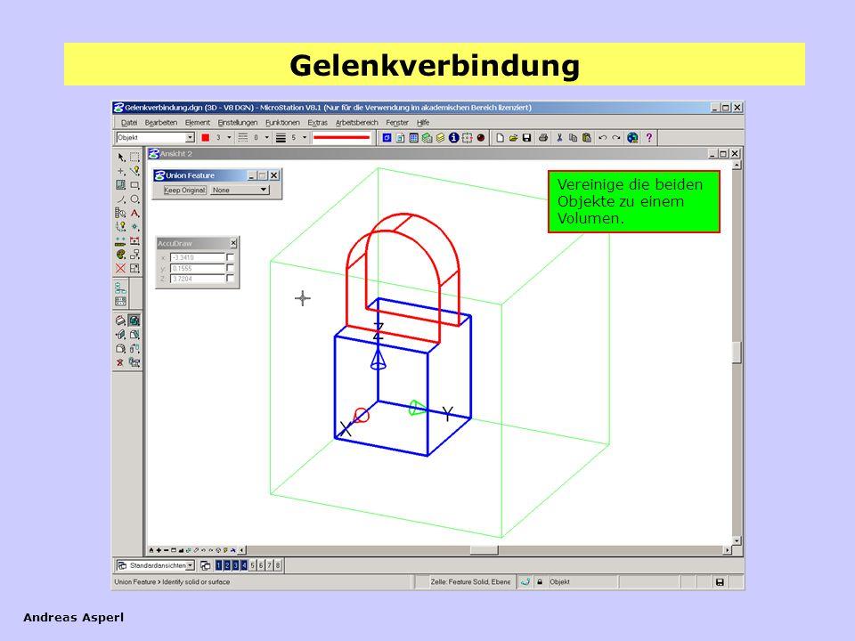 Gelenkverbindung Andreas Asperl Vereinige die beiden Objekte zu einem Volumen.