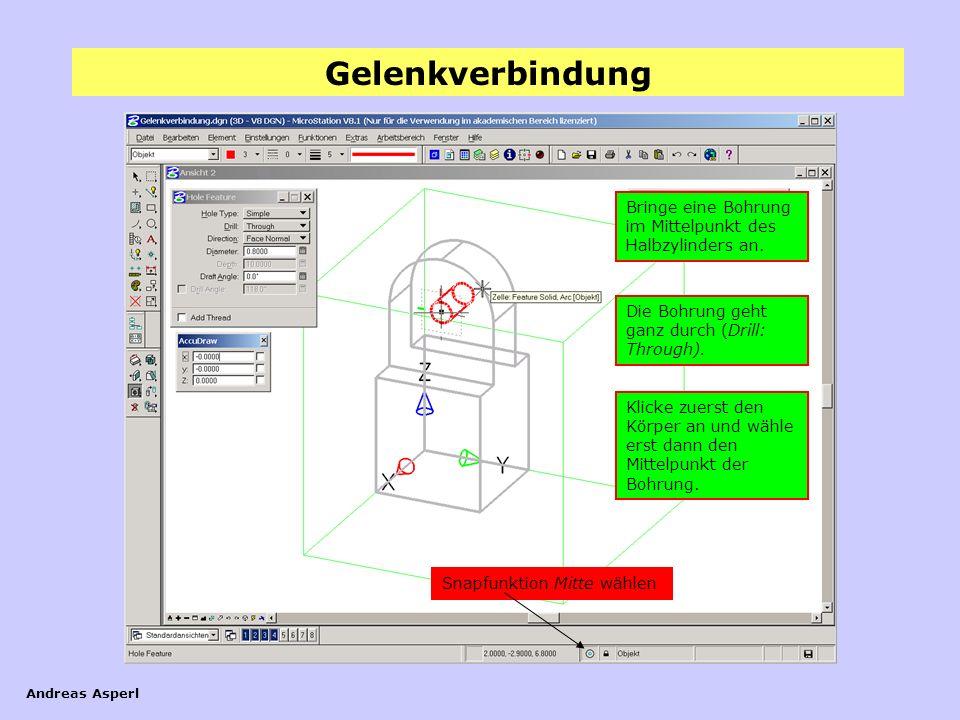 Gelenkverbindung Andreas Asperl Bringe eine Bohrung im Mittelpunkt des Halbzylinders an. Die Bohrung geht ganz durch (Drill: Through). Klicke zuerst d