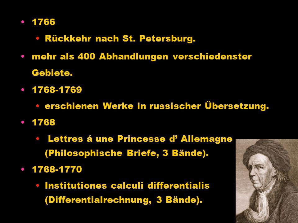 1750 Euler holt seine Mutter nach Berlin. 1755 Euler wird auswärtiges Mitglied der Pariser Akademie. 1762 Katharina II. lädt Euler zur Rückkehr nach S