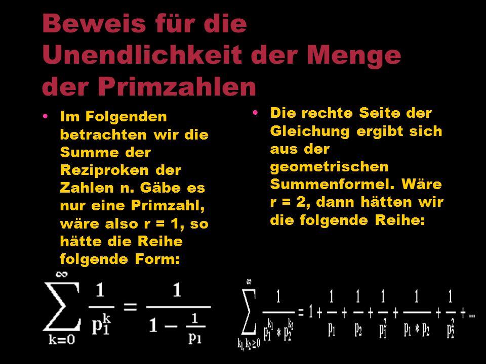 Beweis für die Unendlichkeit der Menge der Primzahlen Die endliche Menge der Primzahlen bezeichnen wir mit p 1, p 2,..., p r. Dann muss sich entsprech