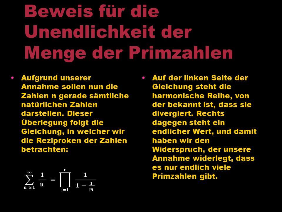Beweis für die Unendlichkeit der Menge der Primzahlen Durch Ausrechnen des folgenden Produktes erkennt man die Gleichheit mit der Reihe für r = 2. Die