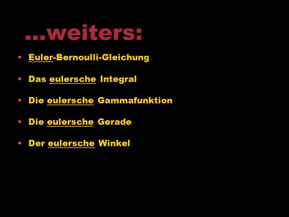 Nach Euler benannt: Die eulersche Zahl Die eulersche f-Funktion Der eulersche Polyedersatz Der Eulerkreis Die eulersche Differentialgleichung …