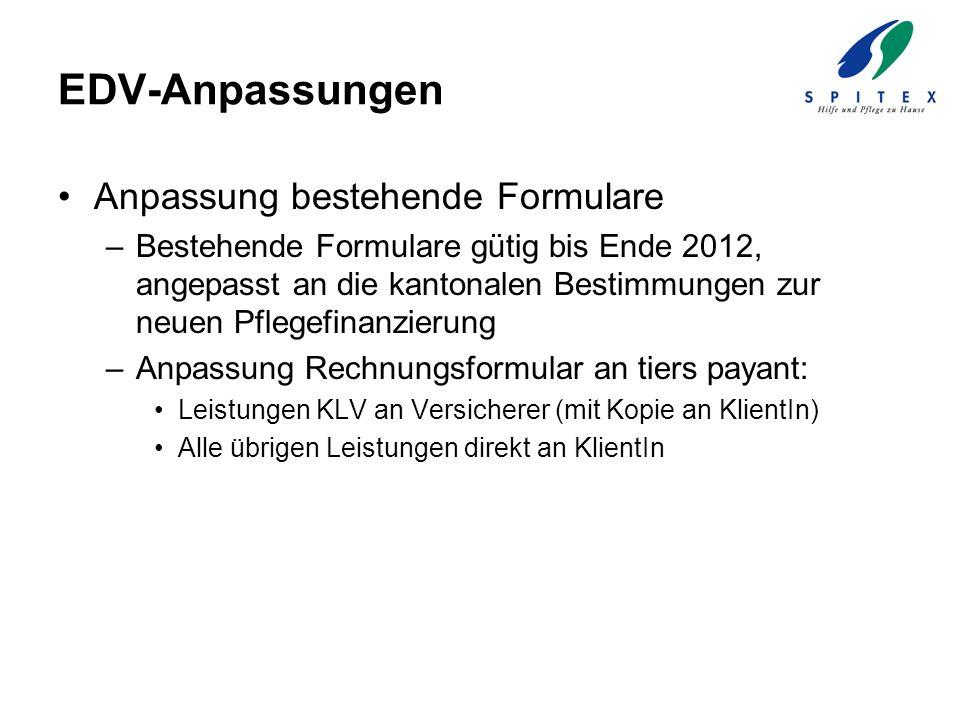 EDV-Anpassungen Anpassung bestehende Formulare –Bestehende Formulare gütig bis Ende 2012, angepasst an die kantonalen Bestimmungen zur neuen Pflegefin