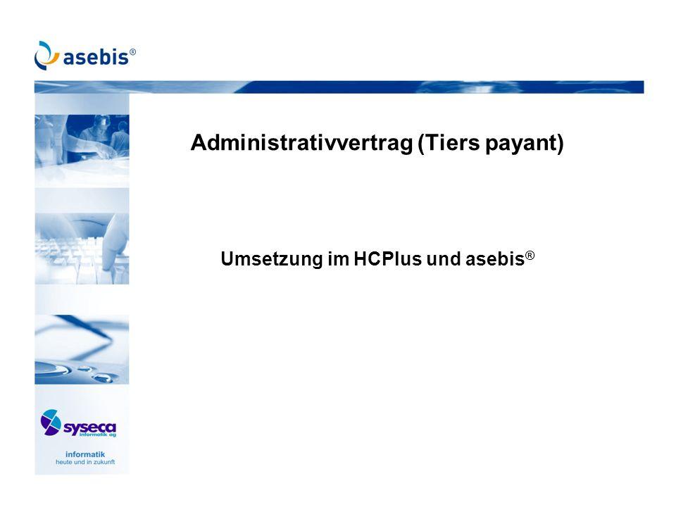 Administrativvertrag (Tiers payant) Umsetzung im HCPlus und asebis ®