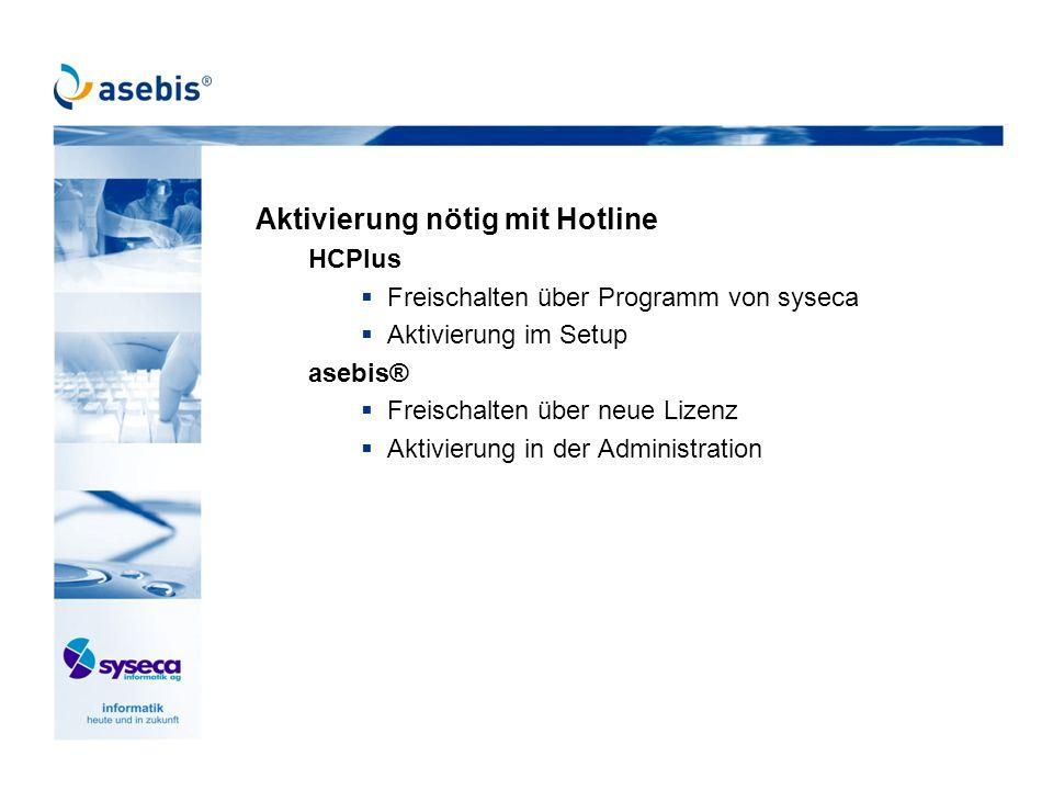 Aktivierung nötig mit Hotline HCPlus Freischalten über Programm von syseca Aktivierung im Setup asebis® Freischalten über neue Lizenz Aktivierung in d