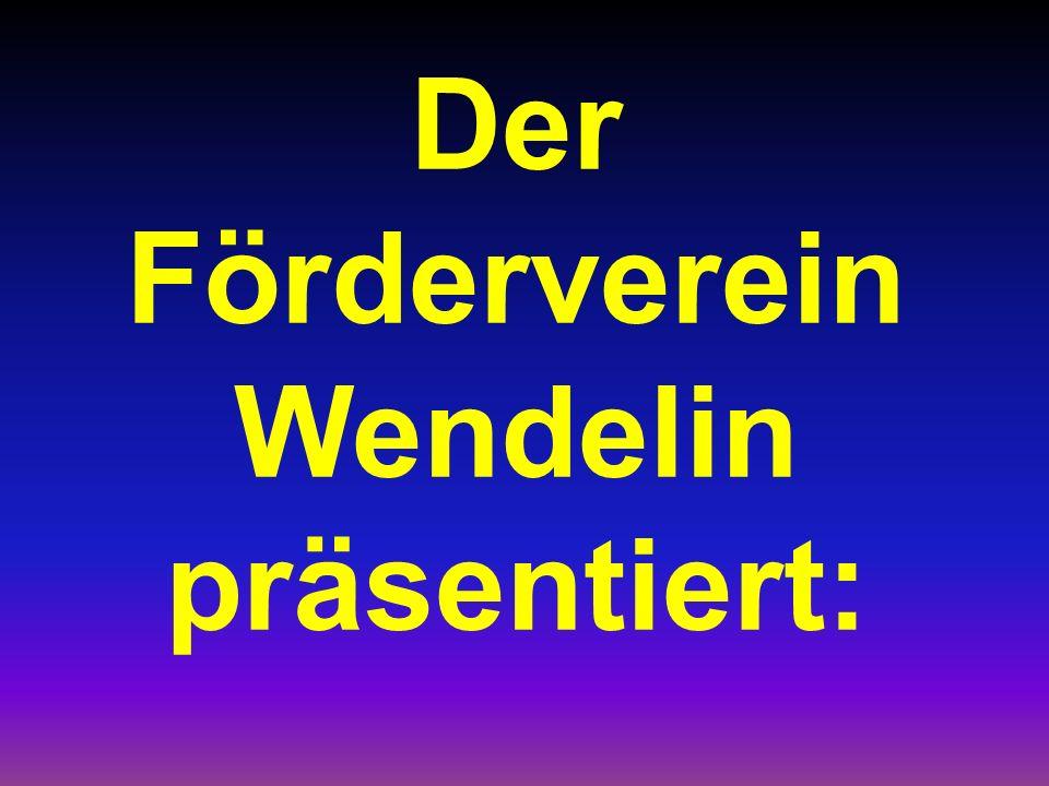 Der Förderverein Wendelin präsentiert: