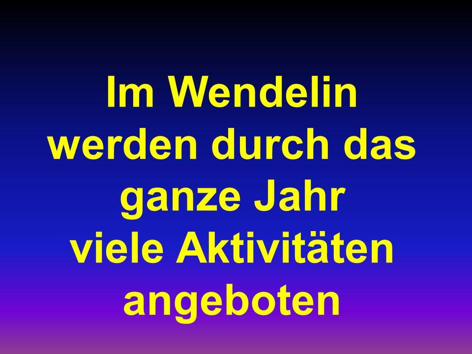 Im Wendelin werden durch das ganze Jahr viele Aktivitäten angeboten