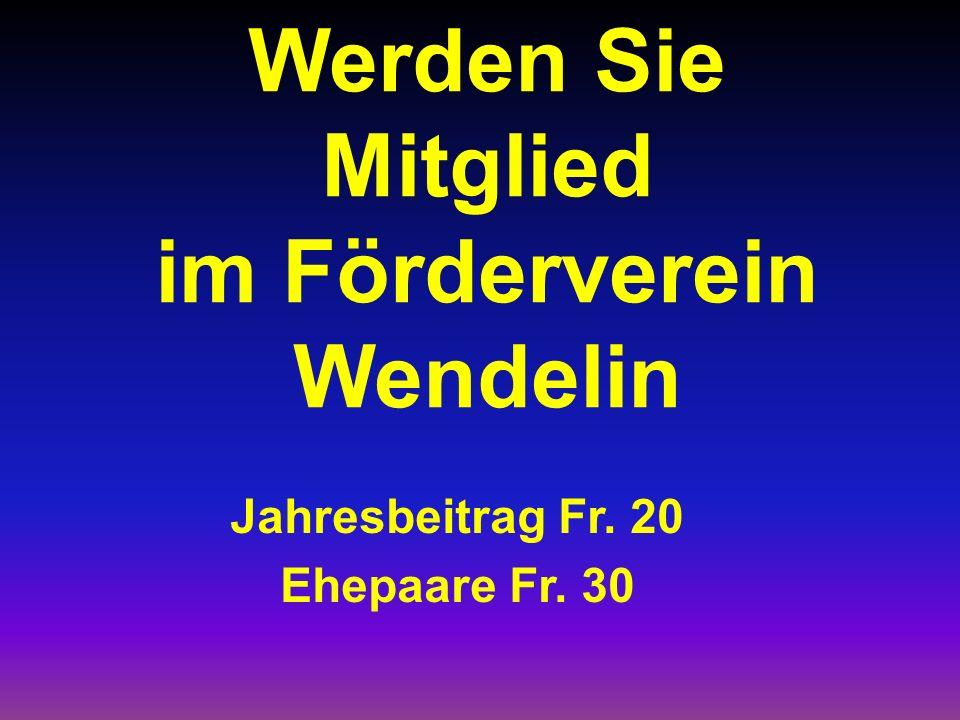Werden Sie Mitglied im Förderverein Wendelin Jahresbeitrag Fr. 20 Ehepaare Fr. 30