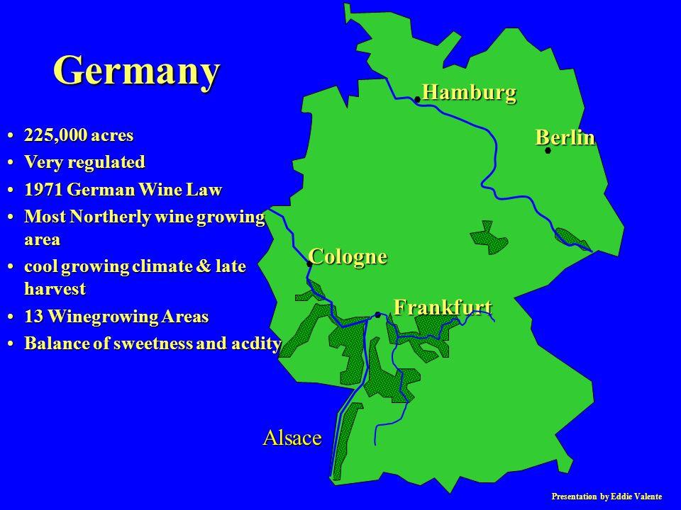 Presentation by Eddie Valente Berlin Hamburg Cologne Frankfurt Alsace Germany 225,000 acres225,000 acres Very regulatedVery regulated 1971 German Wine