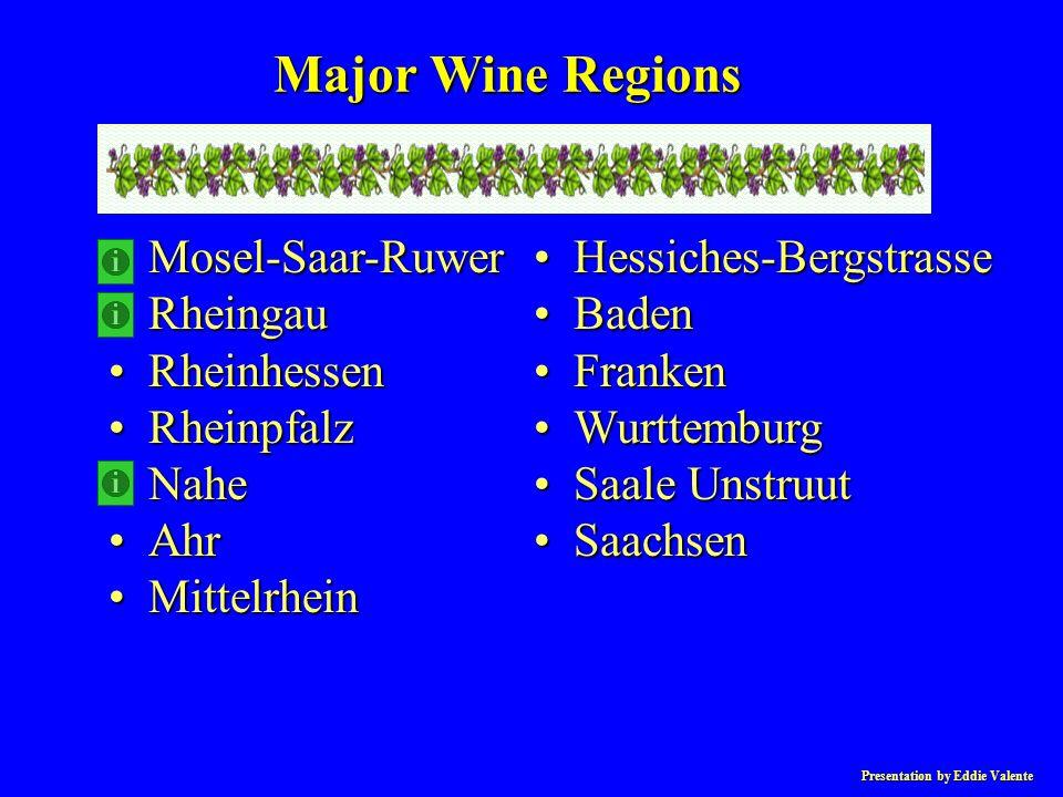 Presentation by Eddie Valente Mosel-Saar-RuwerMosel-Saar-Ruwer RheingauRheingau RheinhessenRheinhessen RheinpfalzRheinpfalz NaheNahe AhrAhr MittelrheinMittelrhein Hessiches-BergstrasseHessiches-Bergstrasse BadenBaden FrankenFranken WurttemburgWurttemburg Saale UnstruutSaale Unstruut SaachsenSaachsen Major Wine Regions