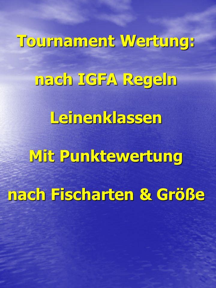 Tournament Wertung: nach IGFA Regeln Leinenklassen Mit Punktewertung nach Fischarten & Größe