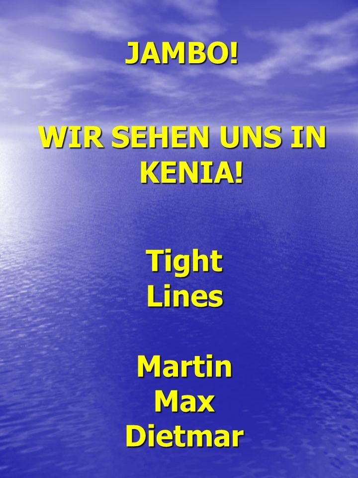 Tight Lines Martin Max Dietmar JAMBO! WIR SEHEN UNS IN KENIA!