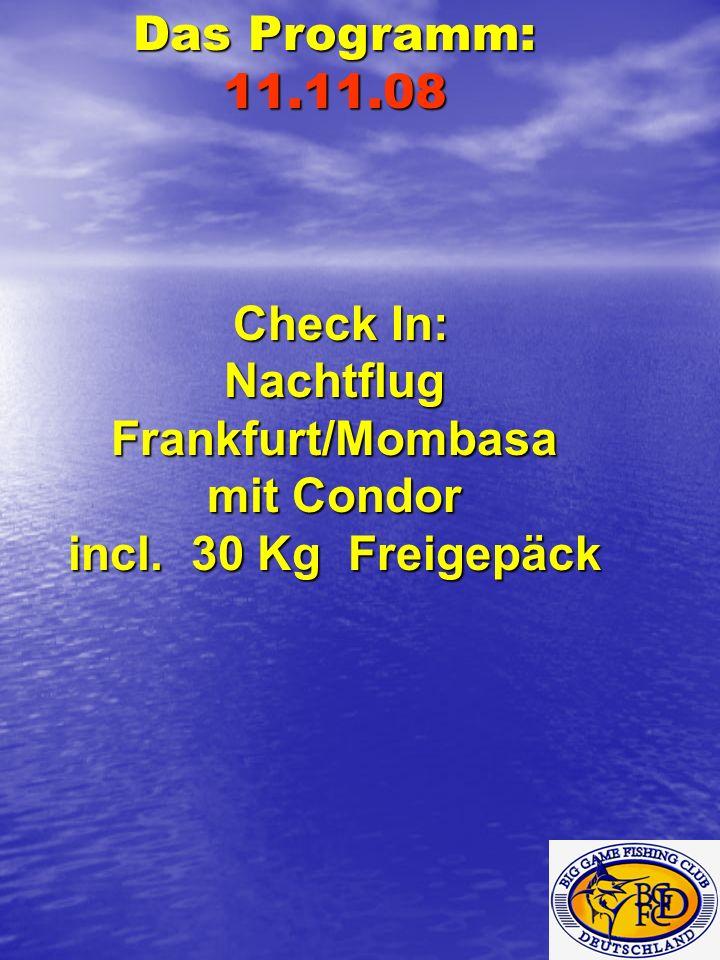 Das Programm: 11.11.08 Check In: Check In: Nachtflug Frankfurt/Mombasa mit Condor incl. 30 Kg Freigepäck
