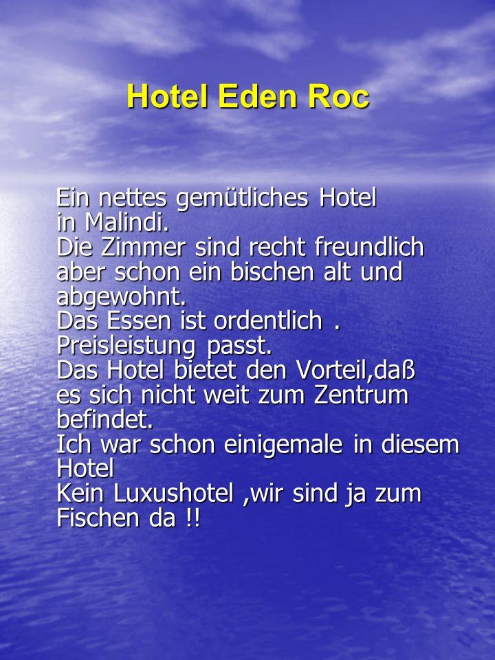 Hotel Eden Roc Ein nettes gemütliches Hotel in Malindi. Die Zimmer sind recht freundlich aber schon ein bischen alt und abgewohnt. Das Essen ist orden