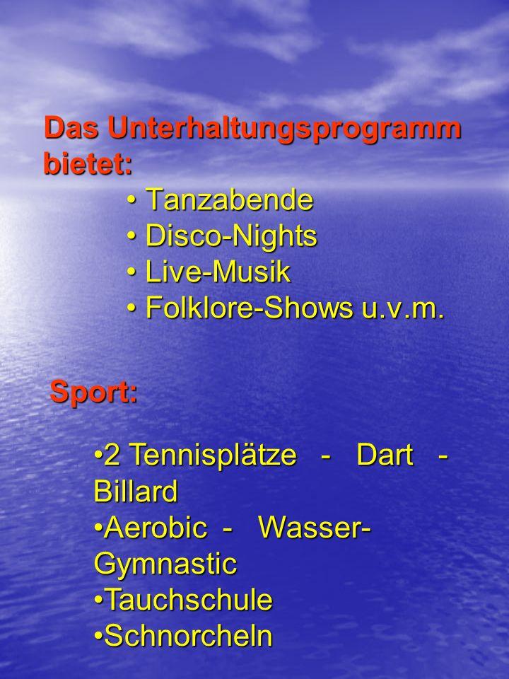 Das Unterhaltungsprogramm bietet: Tanzabende Disco-Nights Live-Musik Folklore-Shows u.v.m. Das Unterhaltungsprogramm bietet: Tanzabende Disco-Nights L