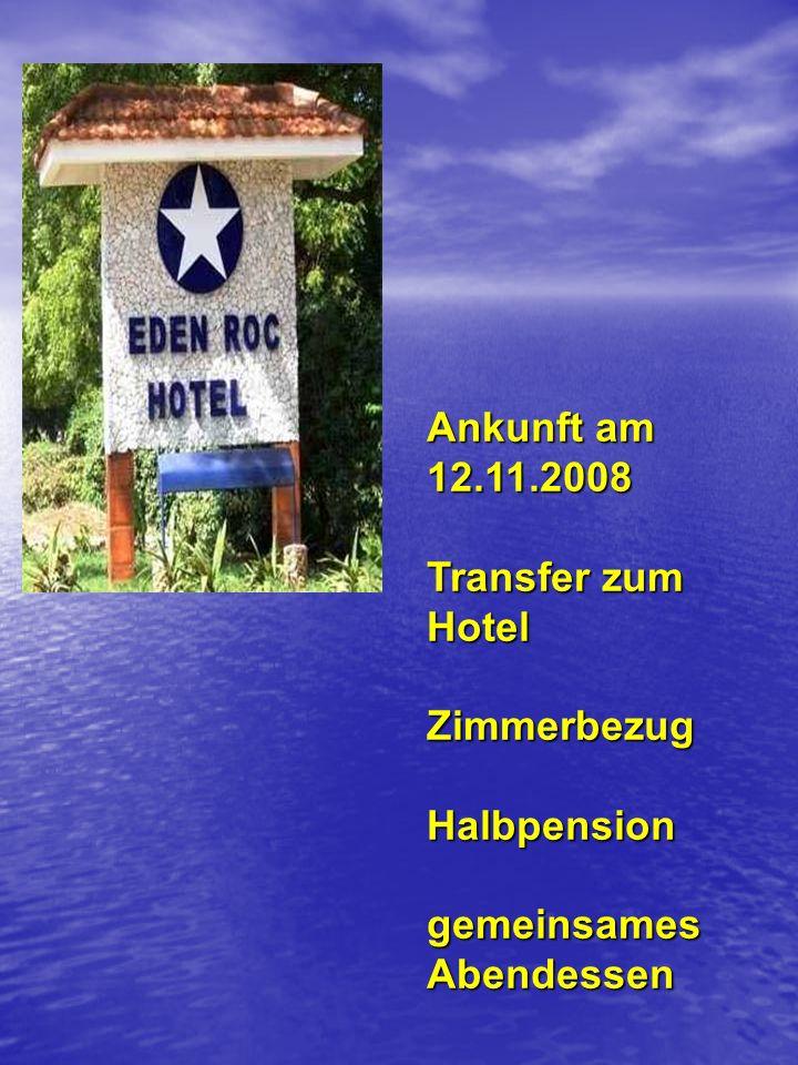 Ankunft am 12.11.2008 Ankunft am 12.11.2008 Transfer zum Hotel Transfer zum Hotel Zimmerbezug Zimmerbezug Halbpension Halbpension gemeinsames Abendess