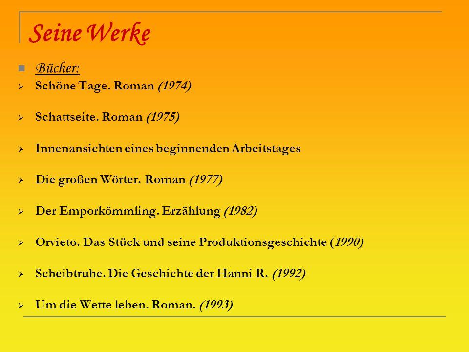 Seine Werke Bücher: Schöne Tage. Roman (1974) Schattseite. Roman (1975) Innenansichten eines beginnenden Arbeitstages Die großen Wörter. Roman (1977)