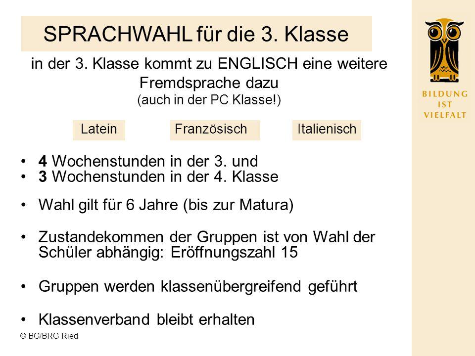 © BG/BRG Ried SPRACHWAHL für die 3. Klasse Latein in der 3. Klasse kommt zu ENGLISCH eine weitere Fremdsprache dazu (auch in der PC Klasse!) Französis