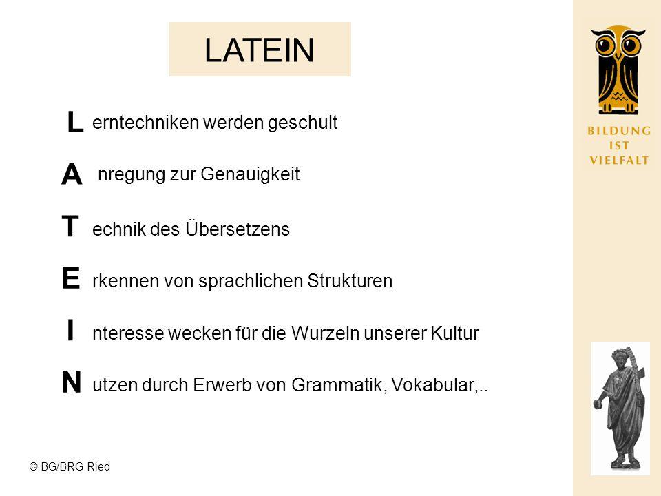 © BG/BRG Ried LATEIN L erntechniken werden geschult nregung zur Genauigkeit echnik des Übersetzens rkennen von sprachlichen Strukturen nteresse wecken