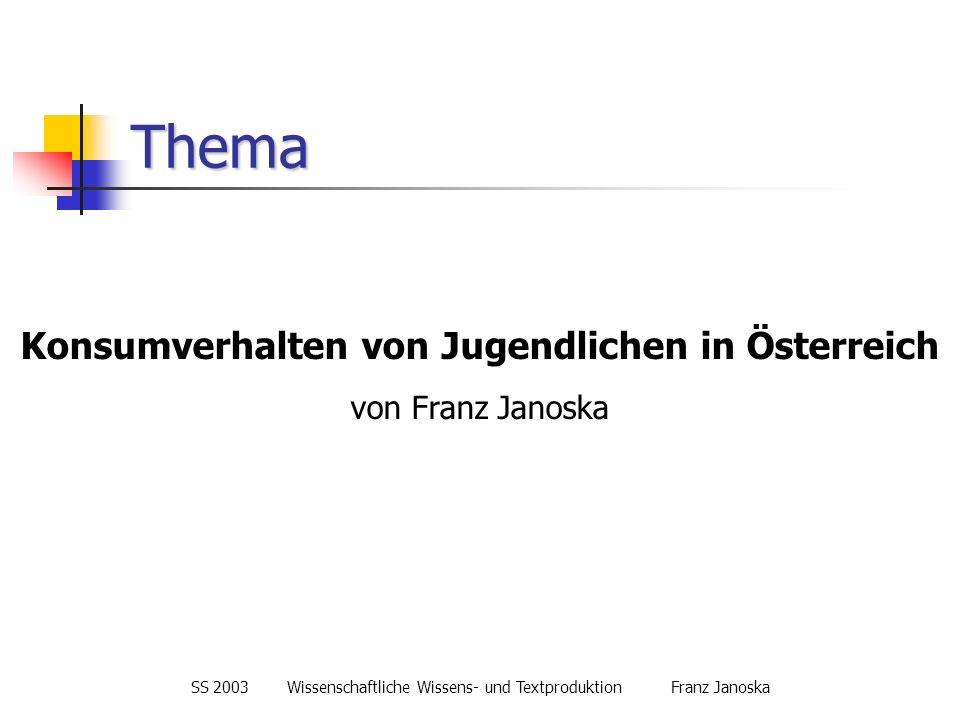 SS 2003Wissenschaftliche Wissens- und TextproduktionFranz Janoska Begriffsdefinitionen Konsumverhalten:...individuelles Verhalten, das sich im Kauf und Gebrauch bzw.