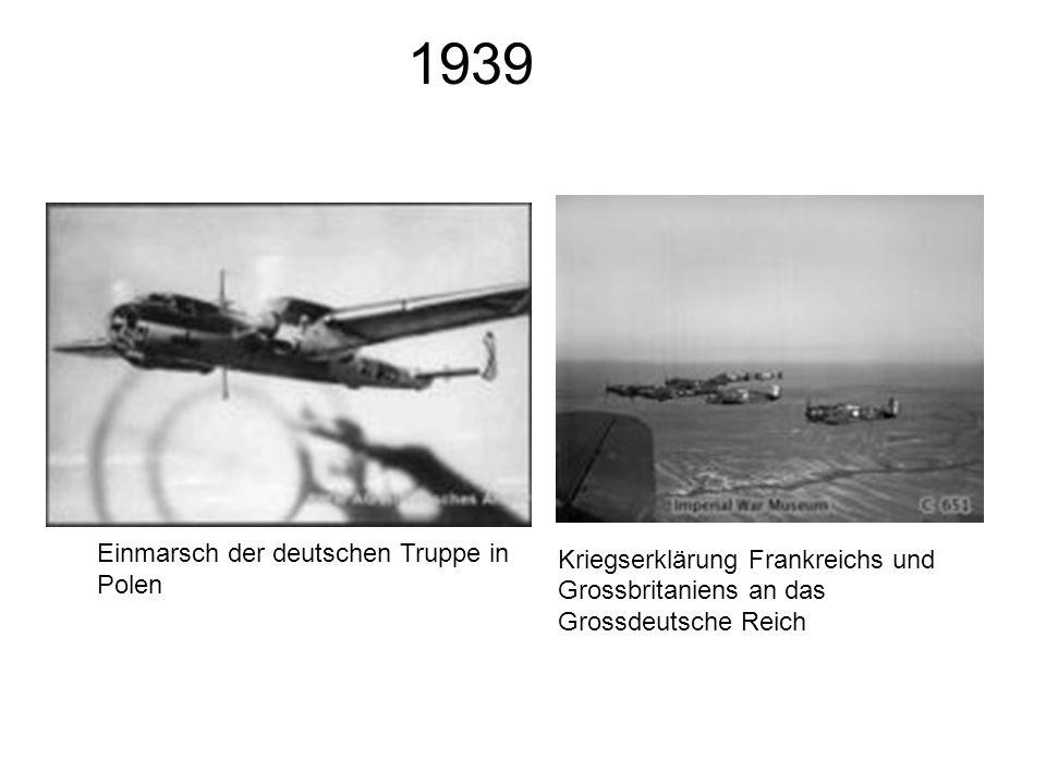 1939 Einmarsch der deutschen Truppe in Polen Kriegserklärung Frankreichs und Grossbritaniens an das Grossdeutsche Reich