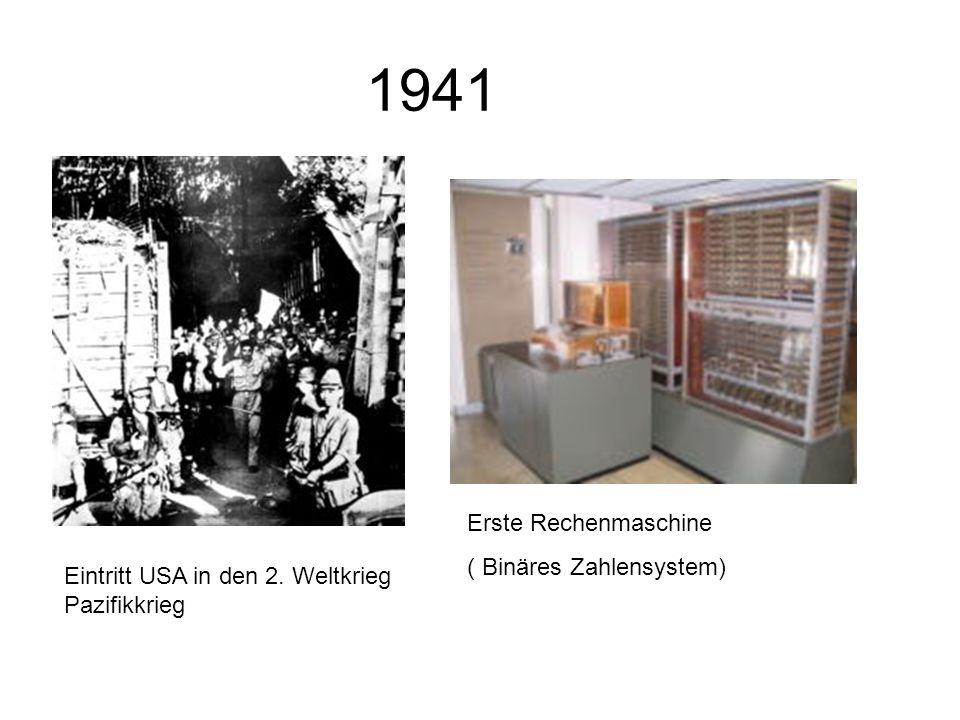 1941 Eintritt USA in den 2. Weltkrieg Pazifikkrieg Erste Rechenmaschine ( Binäres Zahlensystem)