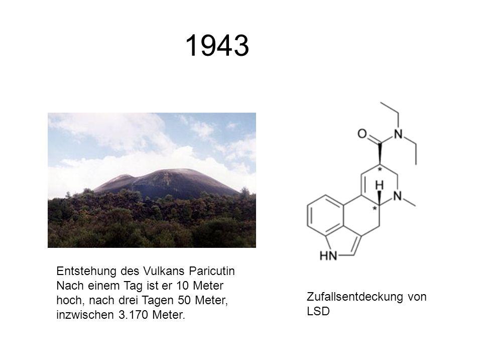 1943 Entstehung des Vulkans Paricutin Nach einem Tag ist er 10 Meter hoch, nach drei Tagen 50 Meter, inzwischen 3.170 Meter. Zufallsentdeckung von LSD