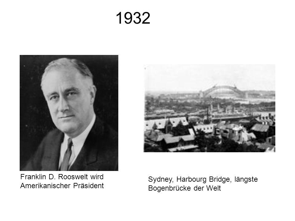 1932 Franklin D. Rooswelt wird Amerikanischer Präsident Sydney, Harbourg Bridge, längste Bogenbrücke der Welt