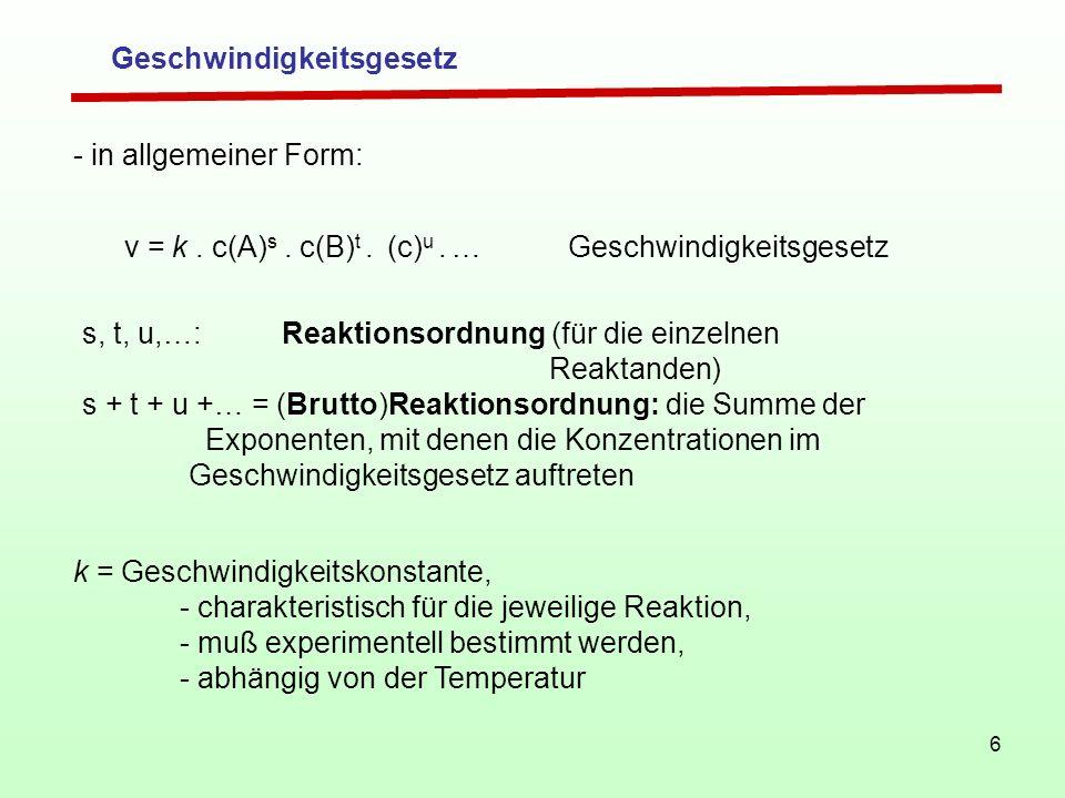 6 s, t, u,…: Reaktionsordnung (für die einzelnen Reaktanden) s + t + u +… = (Brutto)Reaktionsordnung: die Summe der Exponenten, mit denen die Konzentr