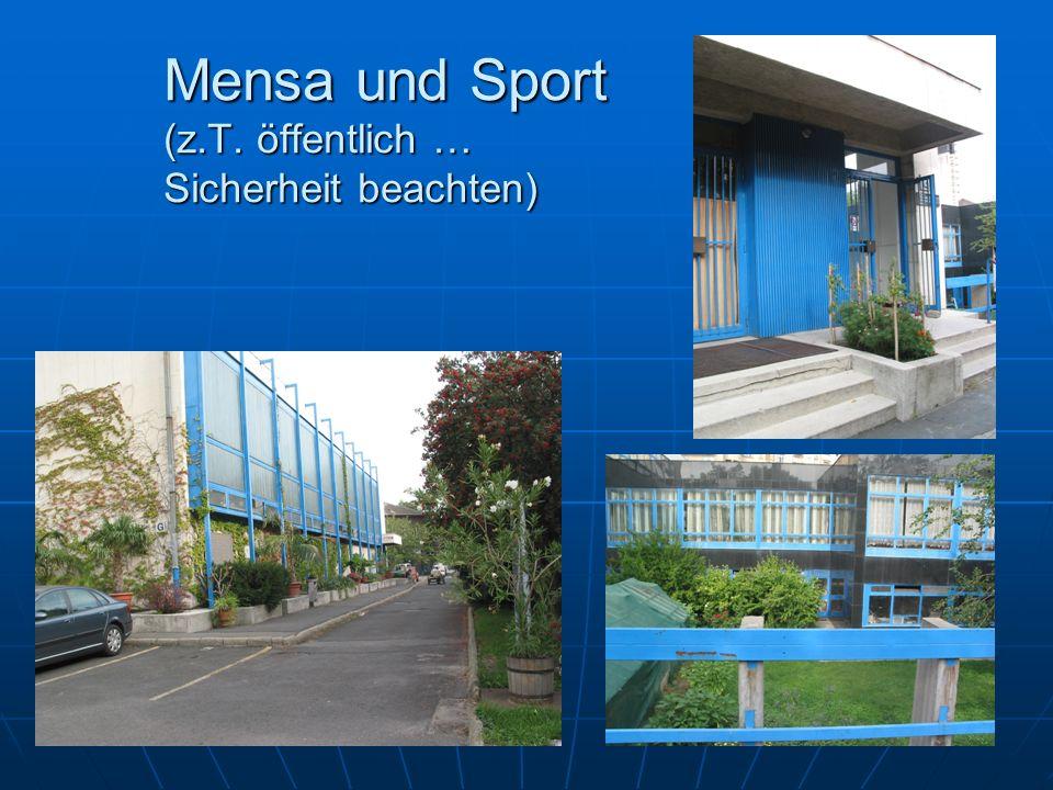 Mensa und Sport (z.T. öffentlich … Sicherheit beachten)
