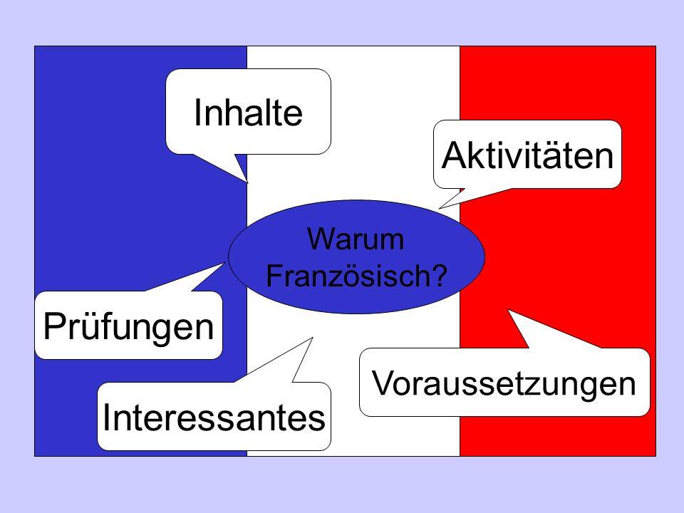 Warum Französisch? Inhalte Aktivitäten Prüfungen Voraussetzungen Interessantes