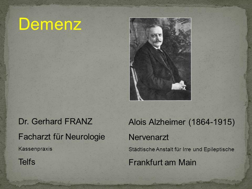Demenz Dr. Gerhard FRANZ Facharzt für Neurologie Kassenpraxis Telfs Alois Alzheimer (1864-1915) Nervenarzt Städtische Anstalt für Irre und Epileptisch