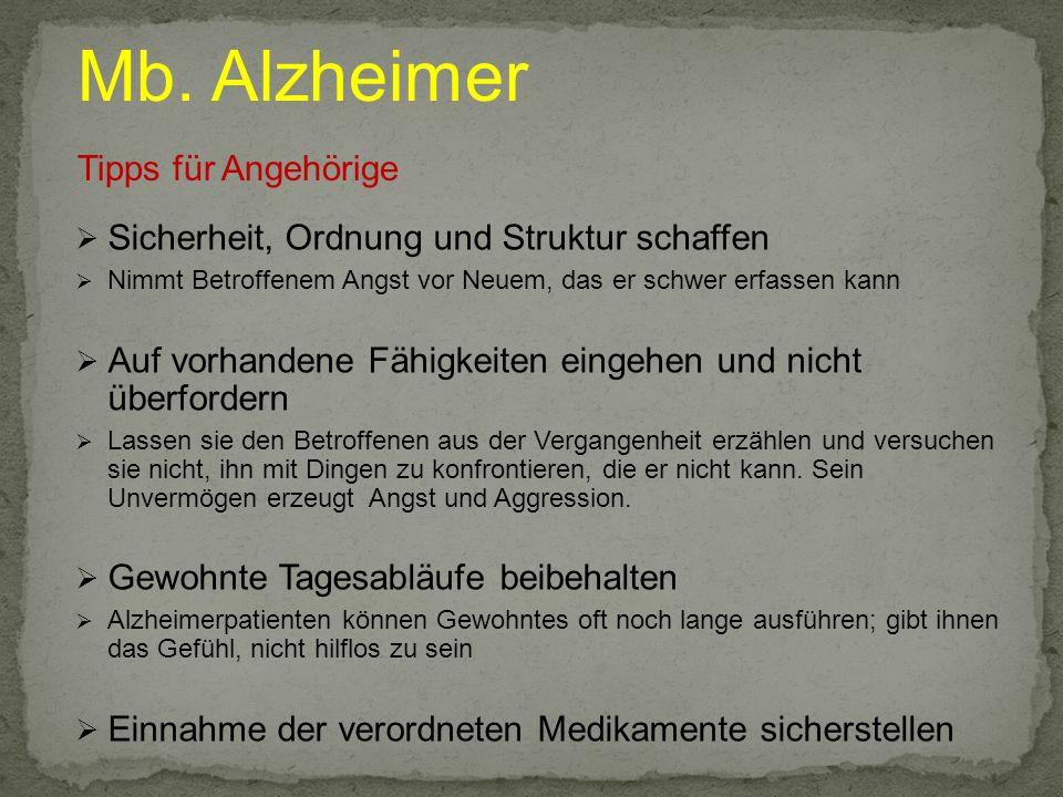Mb. Alzheimer Tipps für Angehörige Sicherheit, Ordnung und Struktur schaffen Nimmt Betroffenem Angst vor Neuem, das er schwer erfassen kann Auf vorhan