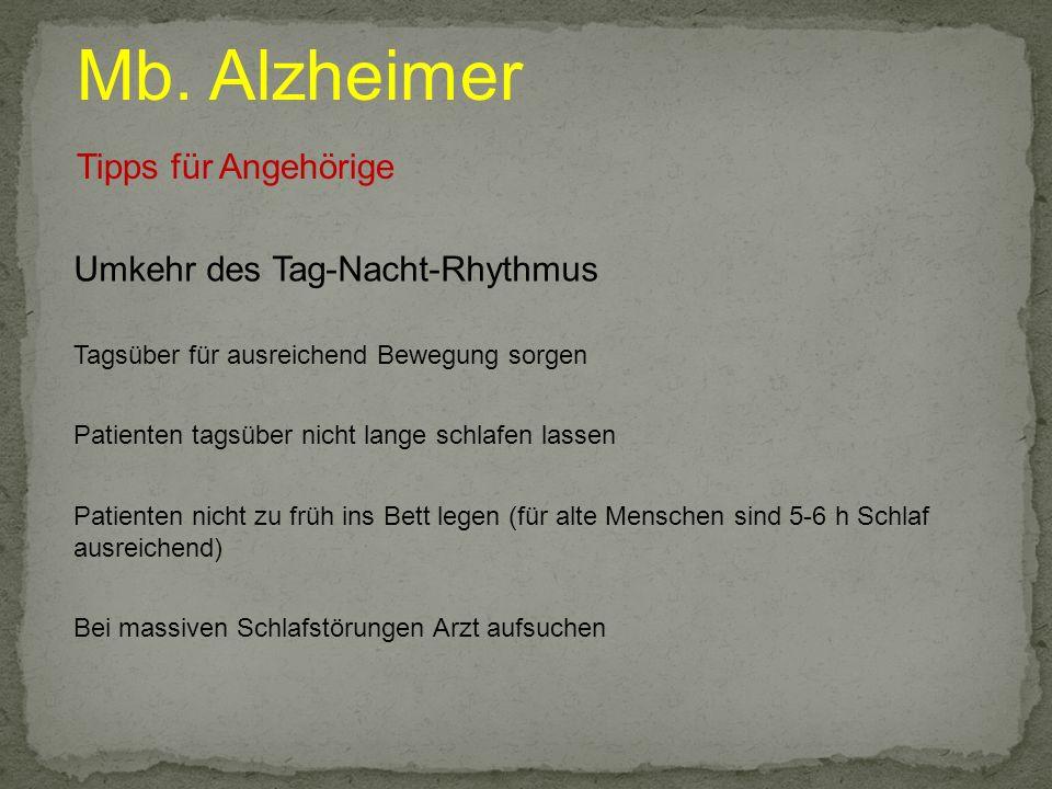 Mb. Alzheimer Tipps für Angehörige Umkehr des Tag-Nacht-Rhythmus Tagsüber für ausreichend Bewegung sorgen Patienten tagsüber nicht lange schlafen lass