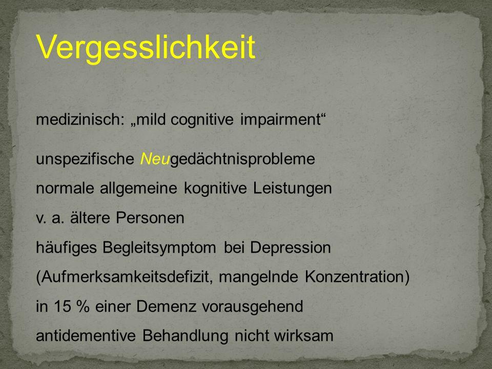 Vergesslichkeit medizinisch: mild cognitive impairment unspezifische Neugedächtnisprobleme normale allgemeine kognitive Leistungen v. a. ältere Person